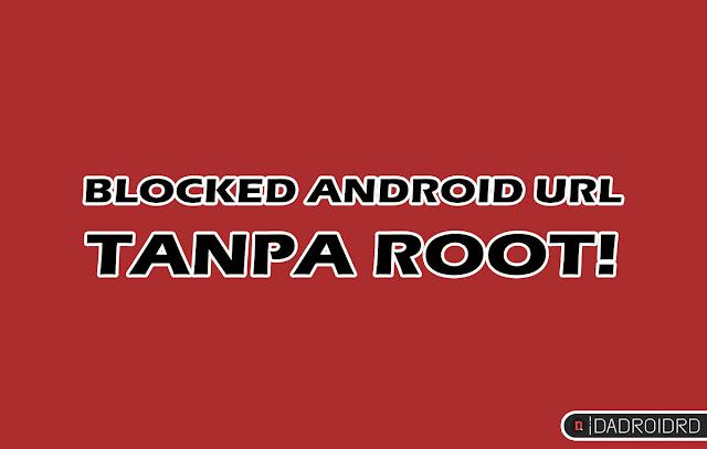 Cara block situs di Android tanpa ROOT, Cara block alamat situs di Android, Agar anak tidak bisa membuka alamat situs tertentu, Agar alamat web tidak bisa diakses melalui Android, Cara blokir alamat situs web di Android