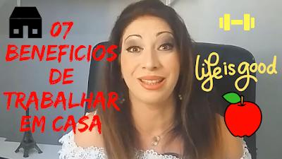 07 BENEFÍCIOS DE TRABALHAR EM CASA