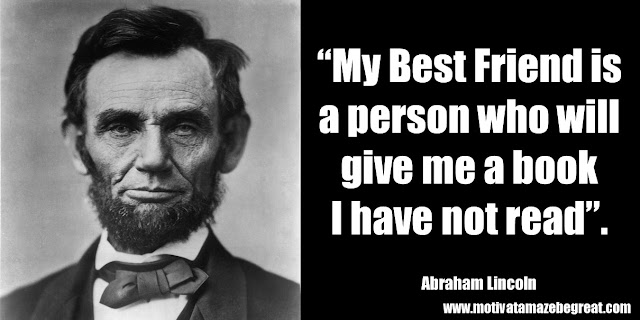 "25 Abraham Lincoln Inspirational Quotes: ""My Best Friend is a person who will give me a book I have not read."" ― Abraham Lincoln"