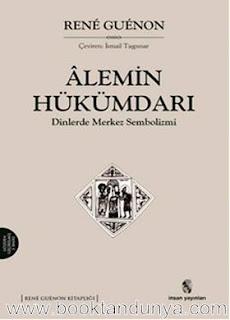 Rene Guenon- Alemin Hükümdarı - Dinlerde Merkez Sembolizmi