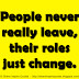 People never really leave, their roles just change.