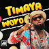DOWNLOAD MP3 + VIDEO: TIMAYA – WOYO (PROD. BY ORBEAT)