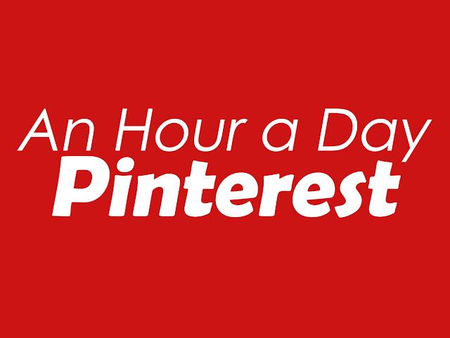 Pinterest: An Hour a Day