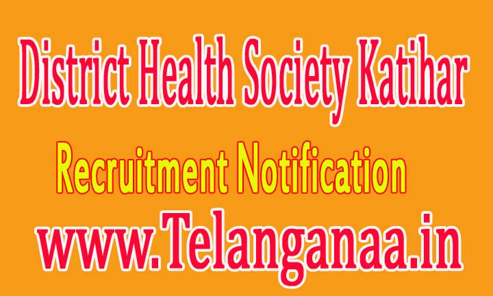 District Health Society Katihar Recruitment Notification 2016