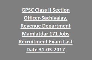 Gujarat GPSC Class II Section Officer-Sachivalay, Revenue Department Mamlatdar 171 Govt Jobs Recruitment Exam Last Date 31-03-2017