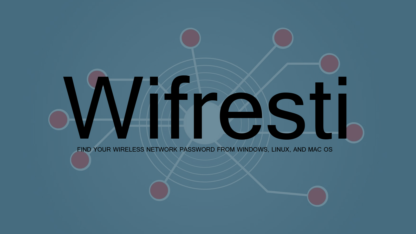 Wifresti - Find Your Wireless Network Password from Windows, Linux, and Mac OS