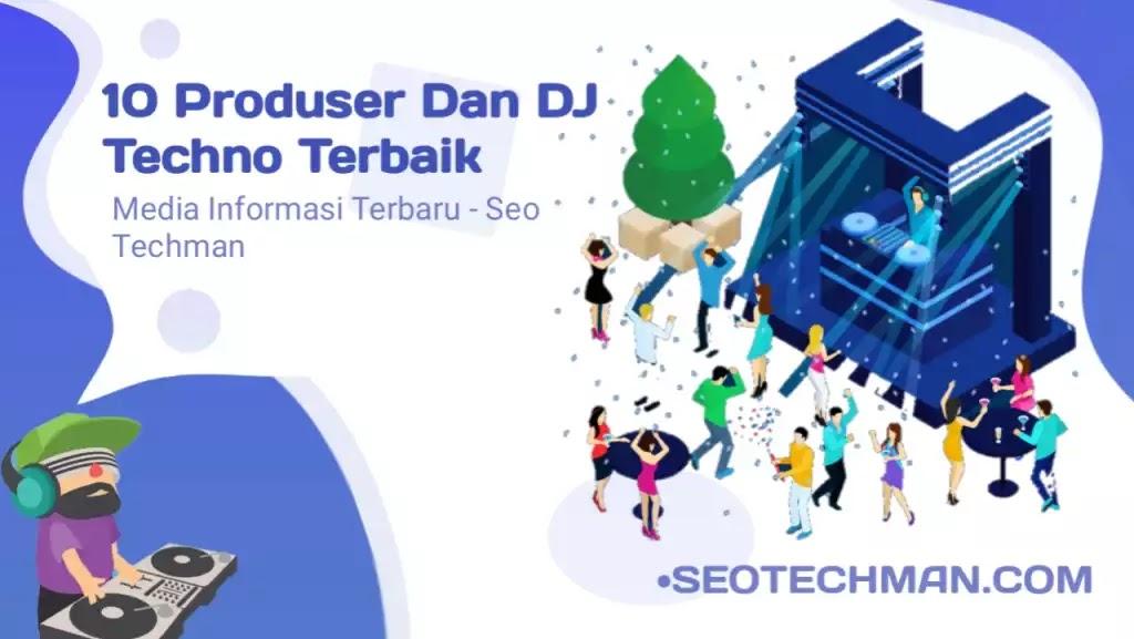 10 Produser dan DJ Techno Terbaik Di Dunia Saat Ini