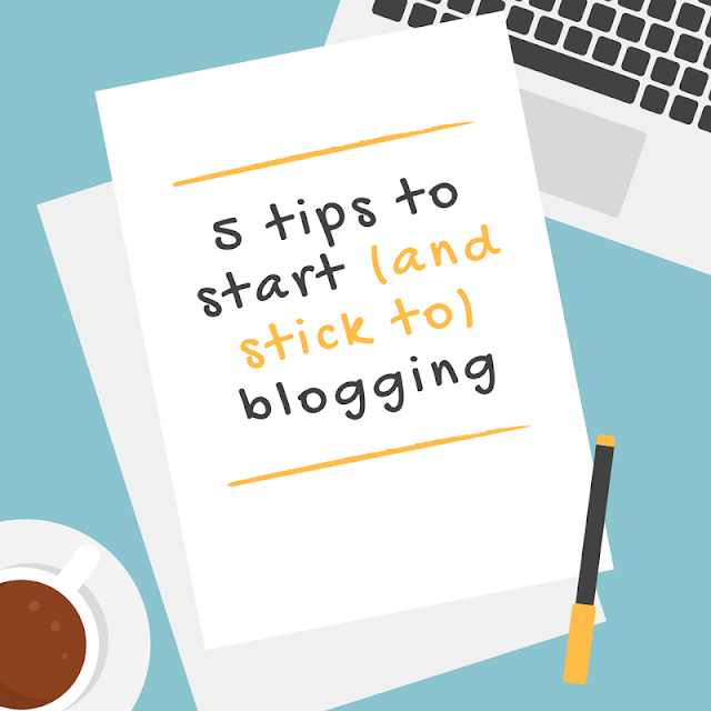 5 tips to start (and stick to) blogging