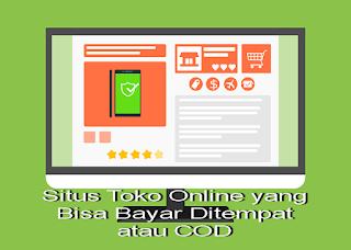 Situs Toko Online yang Bisa Bayar Ditempat atau COD