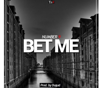 Torgbe (Number 9) – Bet Me (Prod. By Dugud)