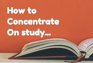 How to concentrate on study, study tips