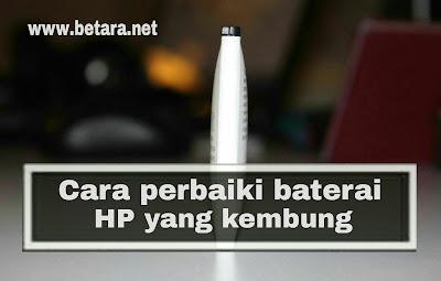 Cara memperbaiki Baterai HP yang kembung untuk semua tipe