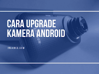cara upgrade kamera hp android