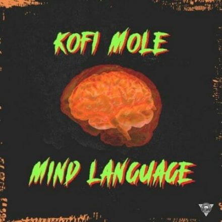 Kofi Mole – Mind Language (Freestyle)