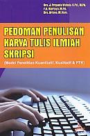 Pedoman Penulisan Karya Tulis Ilmiah Skripsi (Model Penelitian Kuantitatif, Kualitatif & PTK)