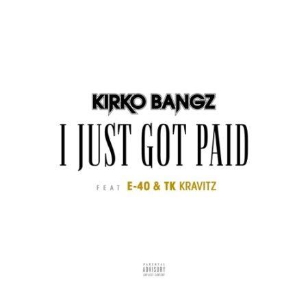 Kirko Bangz ft. E-40 & TK Kravitz – I Just Got Paid