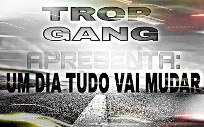 Trop Gang - Um dia tudo vai mudar