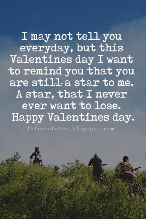 Valentines Day Messages For Friends, I may not tell you everyday, but this Valentines day I want to remind you that you are still a star to me. A star, that I never ever want to lose. Happy Valentines day.