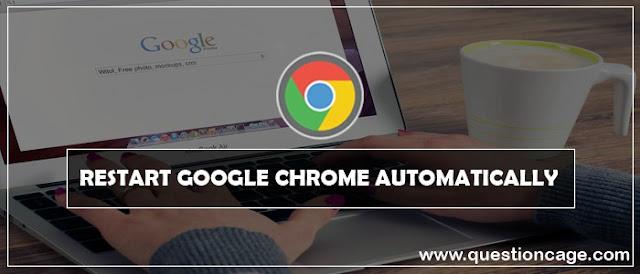 Restart Google Chrome Automatically