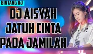 Dj Aisyah Jatuh Cinta Pada Jamilah 2018 Mp3