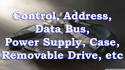 Control, Address, Data Bus, Power Supply, Case, Removable Drive, etc