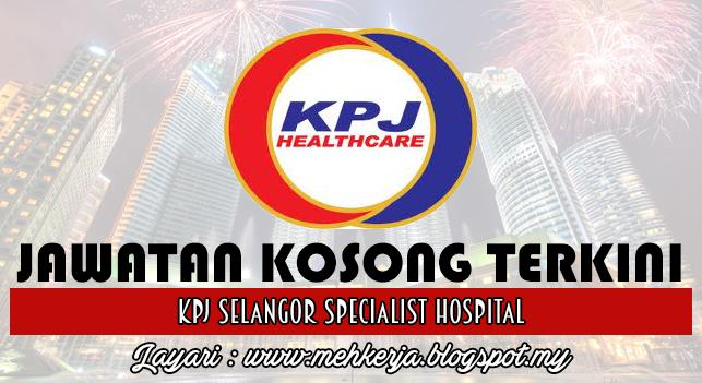 Jawatan Kosong Terkini 2016 di KPJ Selangor Specialist Hospital