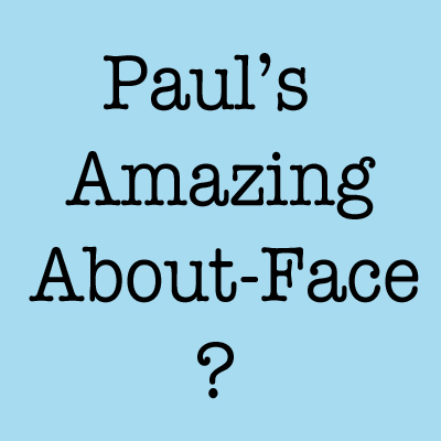 Paul's Amazing About-Face?