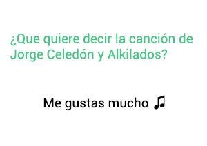 Significado de la Canción Me Gustas Mucho Jorge Celedón Alkilados.