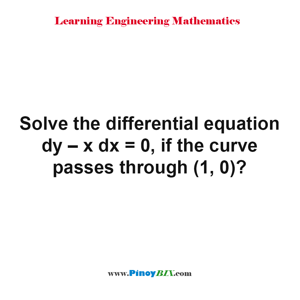 Solve the differential equation dy – x dx = 0, if the curve passes through (1, 0)?