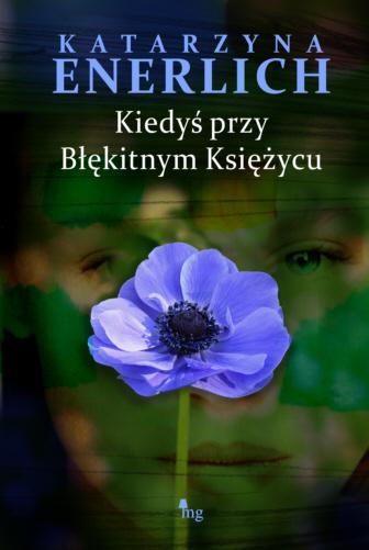 """Katarzyna Enerlich - """"Kiedyś przy Błękitnym Księżycu"""""""