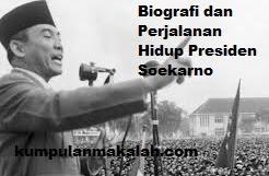 Biografi dan Perjalanan Hidup Presiden Soekarno