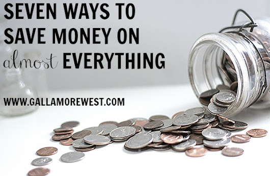 Seven Ways to Save Money on Almost Everything