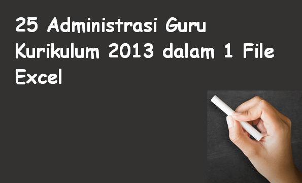 25 Administrasi Guru Kurikulum 2013 dalam 1 File Excel