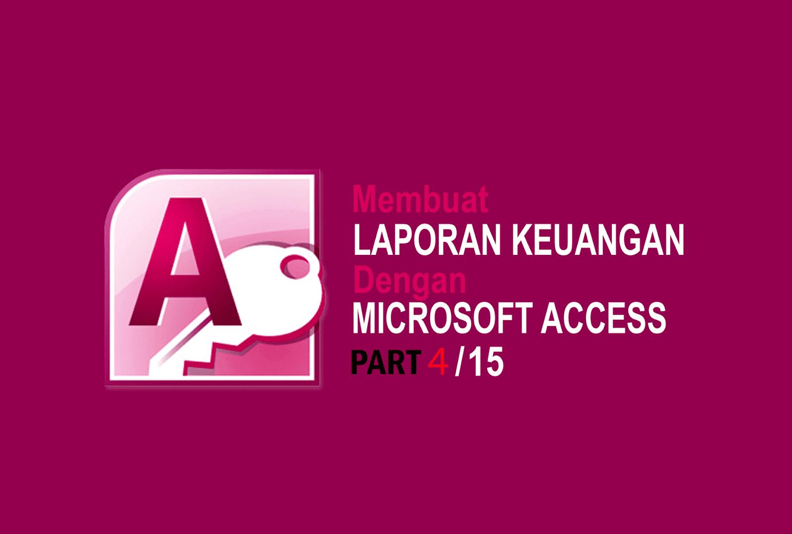 Membuat Laporan Keuangan Dengan Microsoft Access 4 15