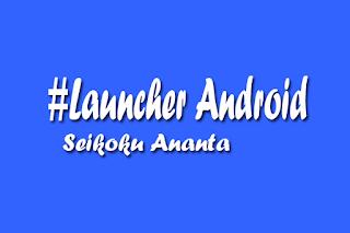 5 Aplikasi Launcher Android Gratis dan Baik