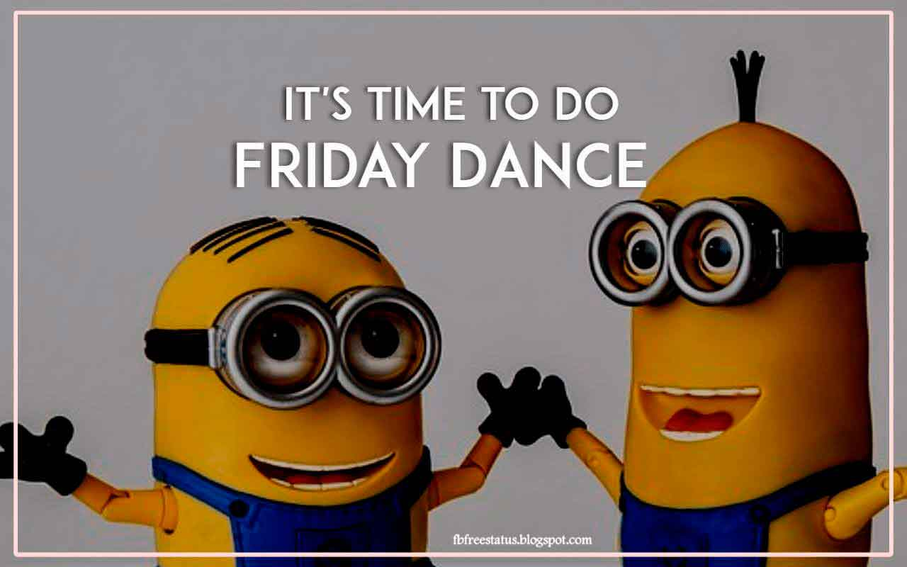 It's Time to do Friday Dance.