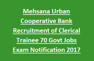 Mehsana Urban Cooperative Bank Recruitment of Clerical Trainee 70 Govt Jobs Exam Notification 2017