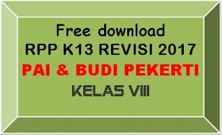 File Pendidikan FREE DOWNLOAD RPP PAI DAN BUDI PEKERTI KELAS VIII SMP K-13 REVISI 2017 LENGKAP