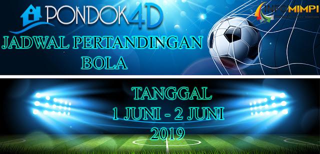 JADWAL PERTANDINGAN BOLA TANGGAL 1 JUNI – 2 JUNI 2019