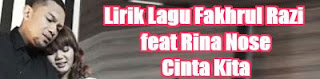Lirik Lagu Fakhrul Razi feat Rina Nose - Cinta Kita
