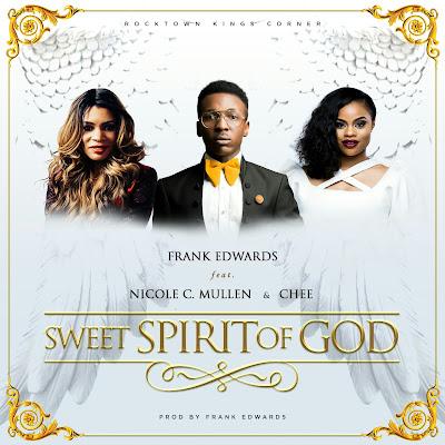 Frank Edwards - Sweet Spirit Of God Lyrics