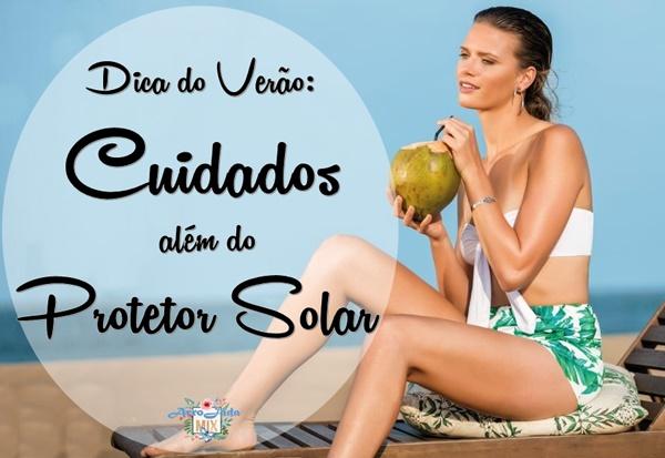 Dicas do Verão - Cuidados Além do Protetor Solar