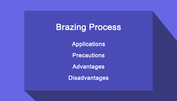 Brazing - Applications, Precautions, Advantages and Disadvantages