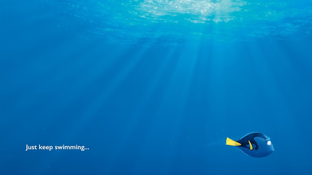 The older You get, the more profound this phrase will become: Just Keep Swimming
