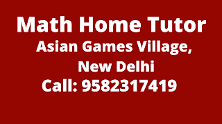 Best Maths Tutors for Home Tuition in Asian Games Village, Delhi. Call:9582317419