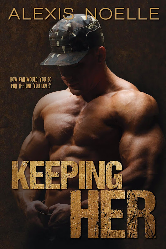 Release Day Blitz ~ Keeping Her ~ Alexis Noelle