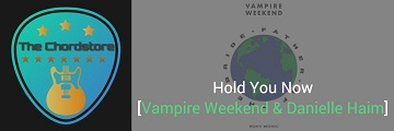 HOLD YOU NOW Guitar Chords by | Vampire Weekend & Danielle Haim