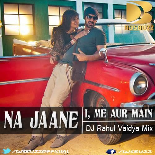 O O Jane Jana Remix Mp3 Song Download 320kbps: Na Jaane By DJ Rahul Vaidya Mix
