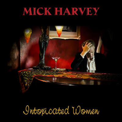 "MICK HARVEY ""Intoxicated Women"""
