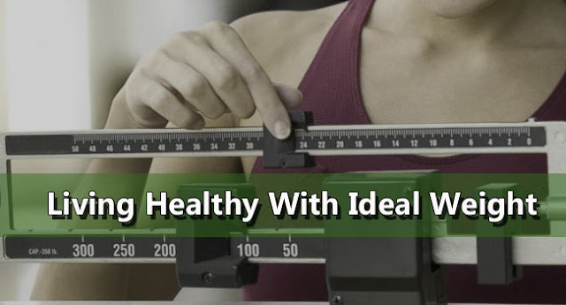 Living Healthy With Ideal Weight